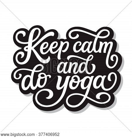 Keep Calm And Do Yoga. Hand Drawn Quote Isolated On White Background. Vector Typography For Yoga Stu