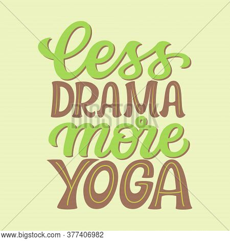 Less Drama More Yoga. Hand Drawn Quote. Vector Typography For Yoga Studio Decorations, Clothes, T Sh