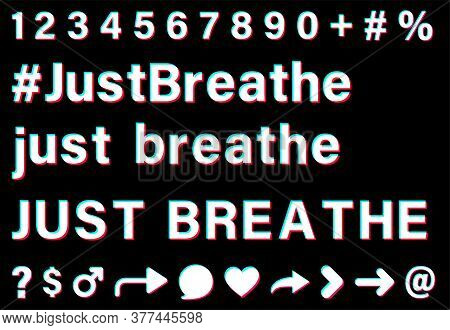 Just Breathe Sign With Small Letters And Capital Letters And Hashtag. White Words With Blue, Red, Pi