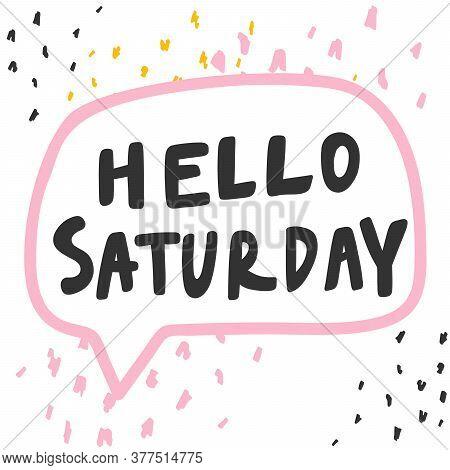 Hello Saturday. Cartoon Illustration Fashion Phrase. Cute Trendy Style Design Font. Vintage Vector H