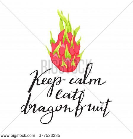 Dragon Fruit Or Pitahaya With Trendy Lettering. Stylish Typography Slogan Design \