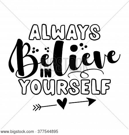 Always Believe In Yourself - Motivational Quotes. Hand Painted Brush Lettering Wisdom. Good For Scra