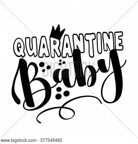 Quarantine Baby - Made In Quarantine Cute Baby Clothes Decoration. Coronavirus  Covid-19 Quarantine