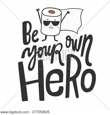 Be Your Own Hero. Cartoon Illustration Fashion Phrase. Cute Trendy Style Design Font. Vintage Vector