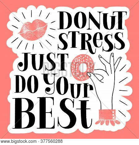 Donut Hand-drawn Lettering Quote. Donut Stress Just Do Your Best. Typography For A Shirt, Social Med