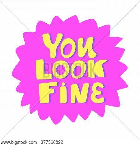 You Look Fine. Cartoon Illustration Fashion Phrase. Cute Trendy Style Design Font. Vintage Vector Ha