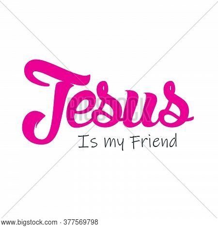 Jesus Is My Friend , Typography For Print Or Use As Poster, Card, Flyer Or T Shirt