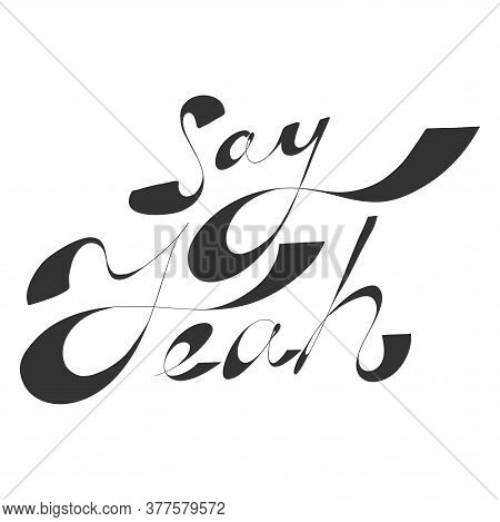 Say Yeah. Sticker Quote For Decoration Design. Graphic Element Vector Background Illustration Text.