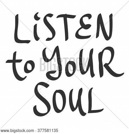 Listen To Your Soul. Sticker Quote For Decoration Design. Graphic Element Vector Background Illustra