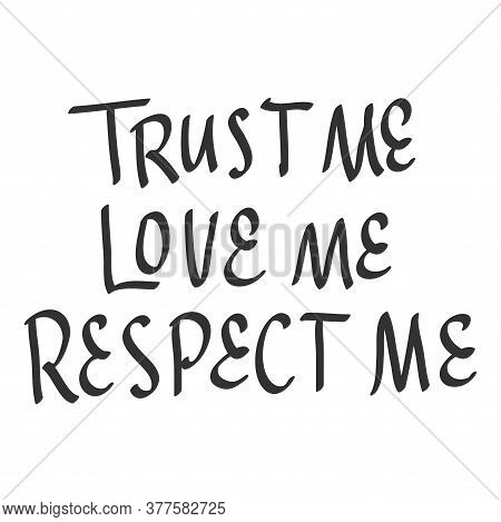 Trust Me Love Me Respect Me. Sticker Quote For Decoration Design. Graphic Element Vector Background