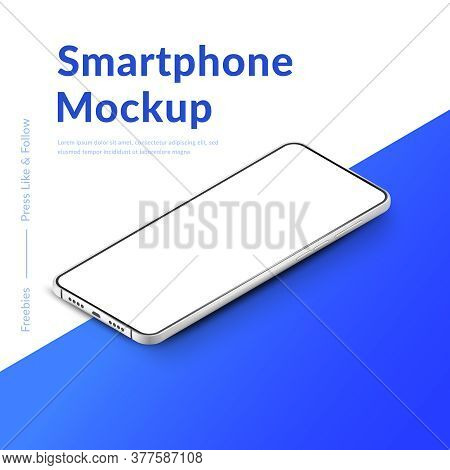 White Realistic Isometric Smartphone Mockup. 3d Mobile Phone With Blank White Screen. Modern Cell Ph
