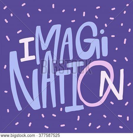 Imagination. Sticker Quote For Decoration Design. Graphic Element Vector Background Illustration Tex