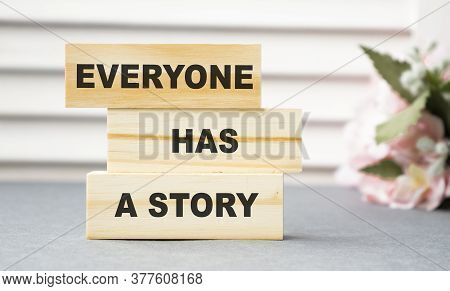 Everyone Has A Story Word Written On Wood Block. Storytelling Copywriting Business Concept.