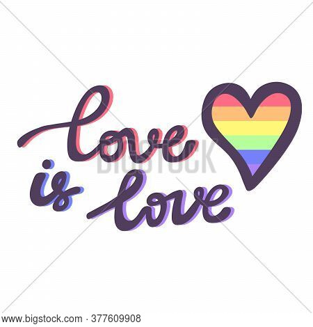 Love Is Love. Lgbt Pride, Great Design For Any Purposes. Pride Parade. Lgbt Community.