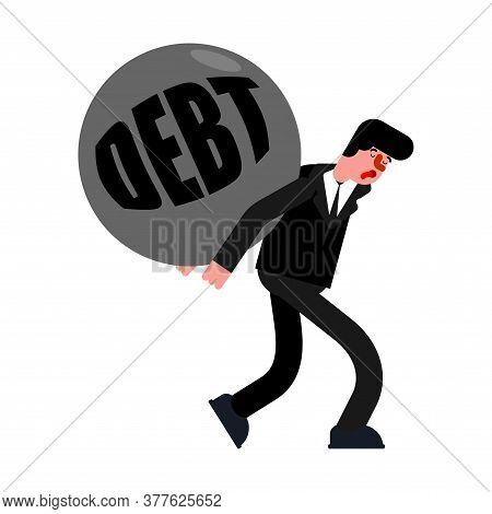 Man Carry Debt. Tired Of Paying Off Debt. Hard Life Concept.