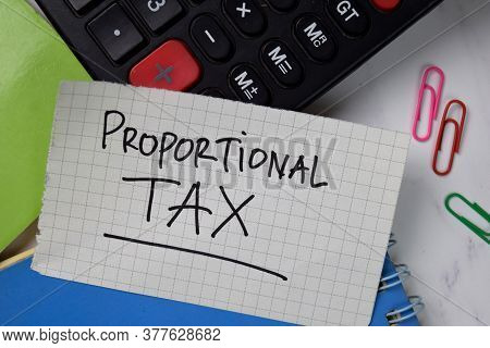 Proportional Tax Text On Sticky Notes Isolated On Office Desk.