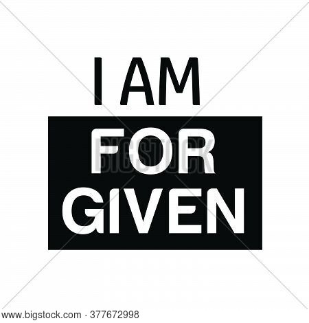 I Am Forgiven, Christian Faith, Typography For Print Or Use As Poster, Card, Flyer Or T Shirt