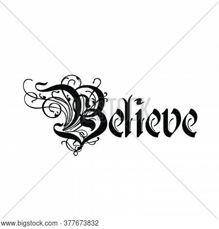 Believe, Christian Faith, Typography For Print Or Use As Poster, Card, Flyer Or T Shirt