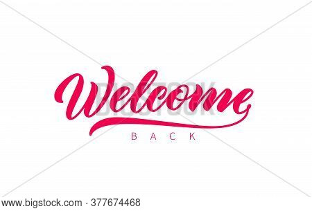 Welcome Back Hand Drawn Lettering. Vector Isolated Calligraphy Inscription. Welcome, Red Lettering.