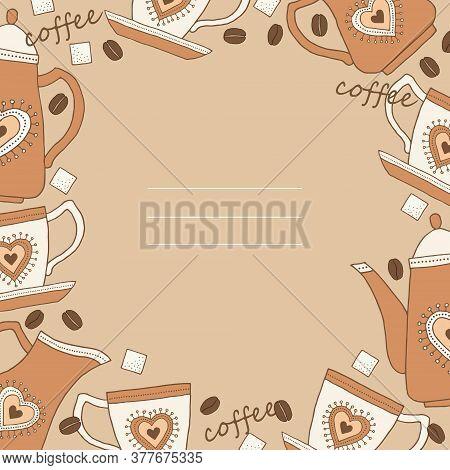 Vector Frame For Menu Or Postcard On Coffee Theme: Coffee Pot, Coffee Cups, Sugar, Coffee Beans.