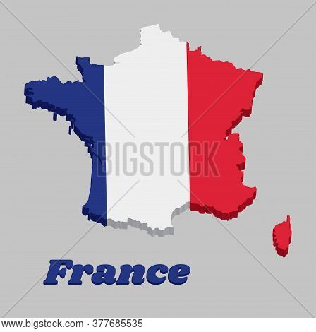 3d Map Outline And Flag Of France, It Is A Vertical Tricolor Of Blue White And Red, With Name Text F