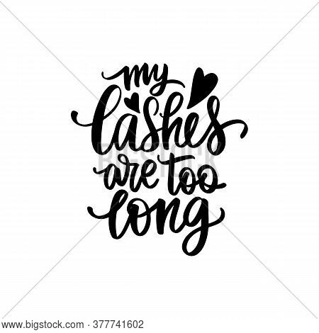 My Lashes Are Too Long. Vector Handwritten Lashes Quote. Calligraphy Phrase For Beauty Salon