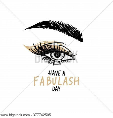Beautiful Eye With Long Black Lashes, Golden Eyeshadow, Brows. Have A Fabulash Day - Vector Handwrit