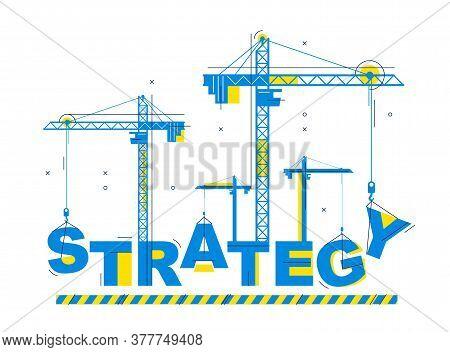 Construction Cranes Builds Strategy Word Vector Concept Design, Conceptual Illustration With Letteri