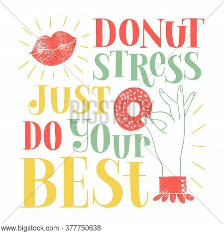 Donut Hand-drawn Lettering Quote Donut Stress Just Do Your Best Typography For The Shirt, Social Med