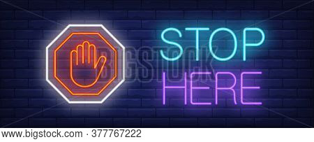 Stop Here Neon Text With Palm In Octagon Sign. Caution Design. Night Bright Neon Sign, Colorful Bill