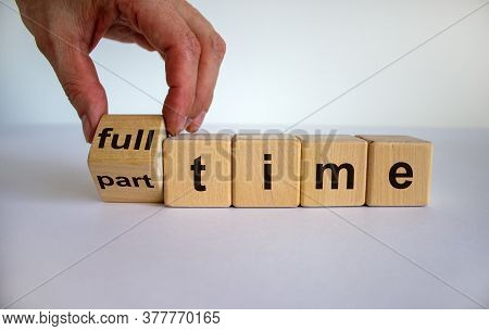 Hand Is Turning A Dice And Changes The Word 'full-time' To 'part-time' Or Vice Versa. Beautiful Whit