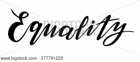 Equality Lettering; Calligraphy Text; Vector Illustration Picture; All Lives Matter; All People Equa