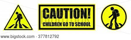 Set Of Yellow Black Danger Signs, Attention. Children Cross Road At The Pedestrian Crossing To Schoo