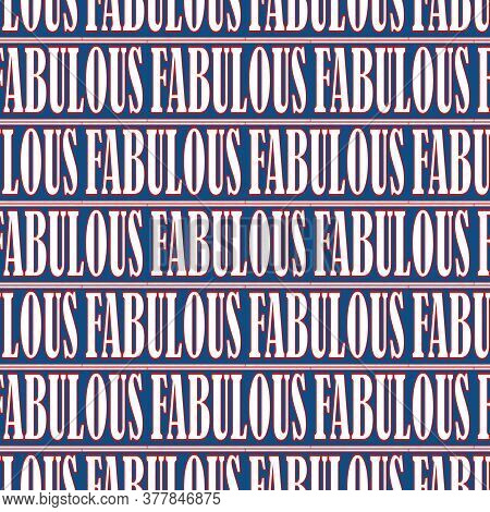 Vector Fabulous Text Seamless Pattern Background. Dense Blue, Red, White Backdrop With Bold Typograp