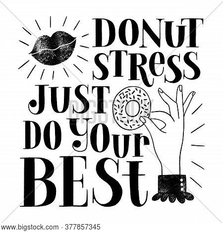 Donut Hand-drawn Lettering Quote. Donut Stress Just Do Your Best. Typography For The Shirt, Social M