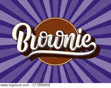 Chocolate Fudge Brownie Vector Poster. Hand Drawn Lettering Typography And Label Isolated On Texture
