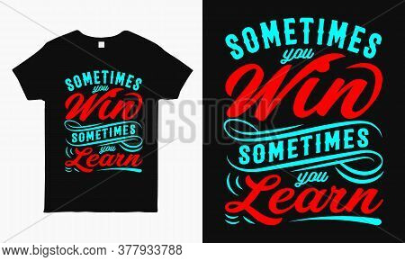 Sometimes You Win Sometimes You Learn. Motivational Quote Typography T Shirt Design Template