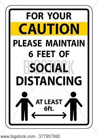 Caution For Your Safety Maintain Social Distancing Sign On White Background