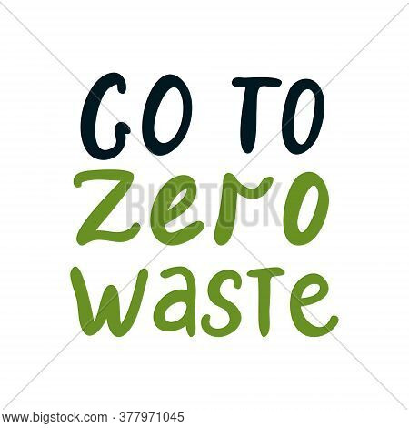 Vector Inscription Zero Waste. Call For Zero Waste, Patch, Print, Badge. Hand Written Lettering Isol