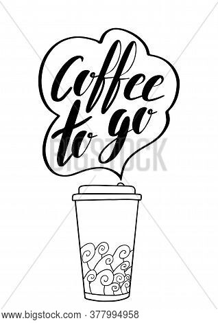Coffee To Go Plastic Cup With A Hand Written Phrase On White Background. Take Away Concept Illustrat