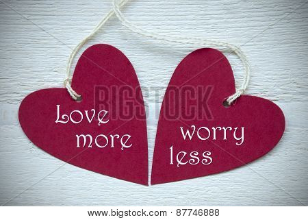 Two Red Hearts With Love More Worry Less
