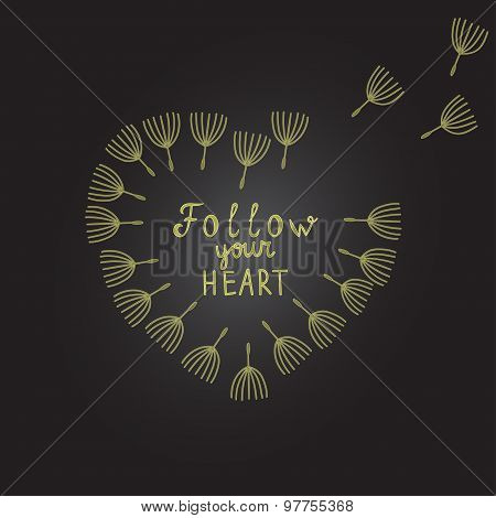 Follow your heart Inspiration quote Gold heart Dandelion seeds