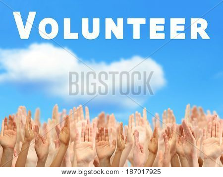 Volunteer concept. People raising hands and text on sky background