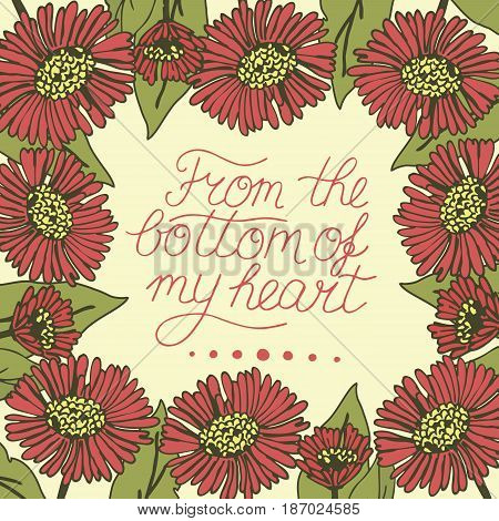 Greeting card with lettering From the bottom of my heart. Wedding. Floral background. Poster.