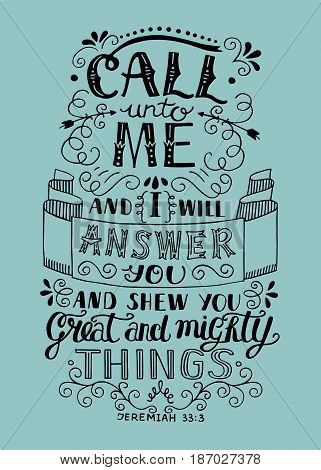 Hand lettering Call to Me and I will answer you. Biblical background. Christian poster. Vintage