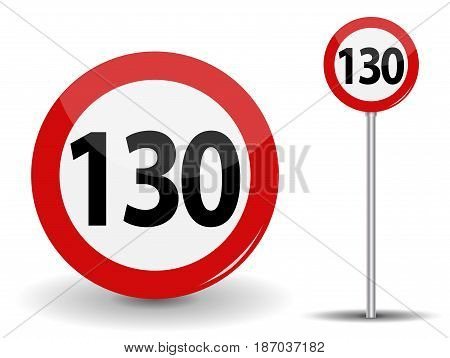 Round Red Road Sign Speed limit 130 kilometers per hour. Vector Illustration. EPS10