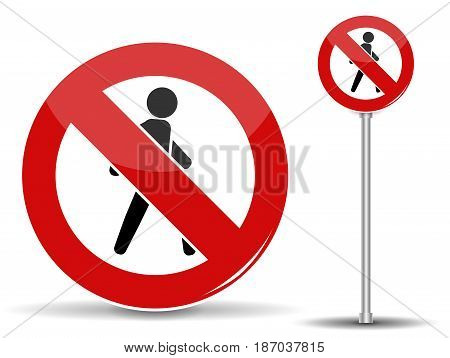 Road sign Pedestrian traffic is prohibited. Red circle with crossed out man. Vector Illustration. EPS10