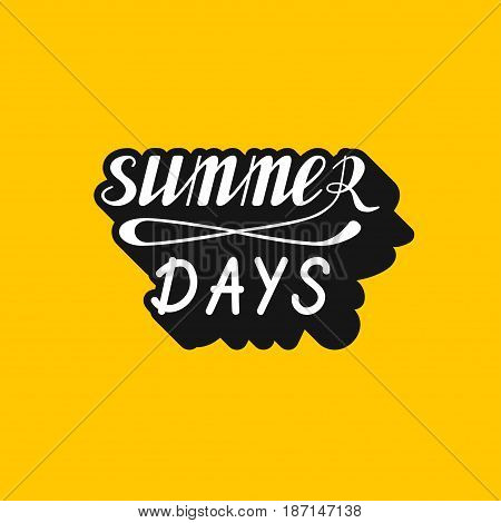 Hand written lettering Summer days made in vector. Hand drawn card, poster, postcard, t-shirt apparel design. Ink illustration. Modern calligraphy. Retro, old fashioned typography.