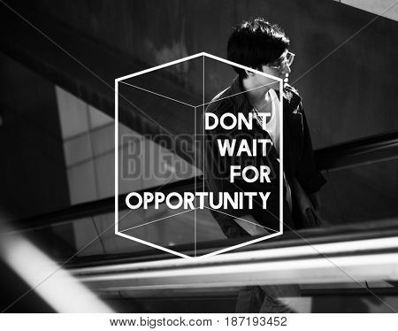 Do Not Wait For Opportunity Life Motivation Attitude