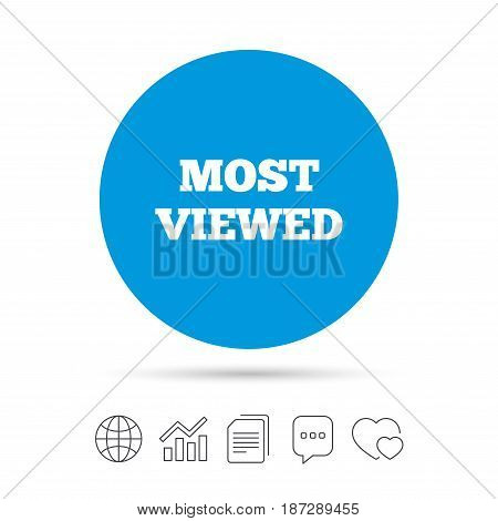 Most viewed sign icon. Most watched symbol. Copy files, chat speech bubble and chart web icons. Vector